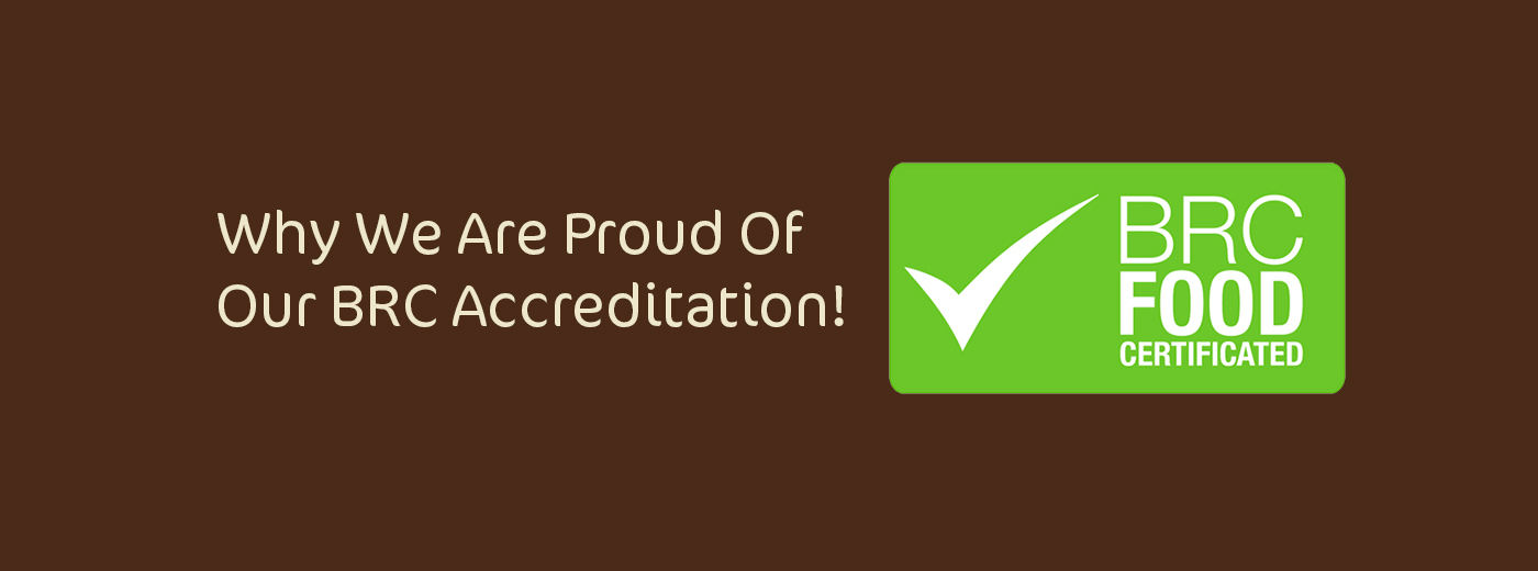 Why we are proud of our BRC Accreditation!